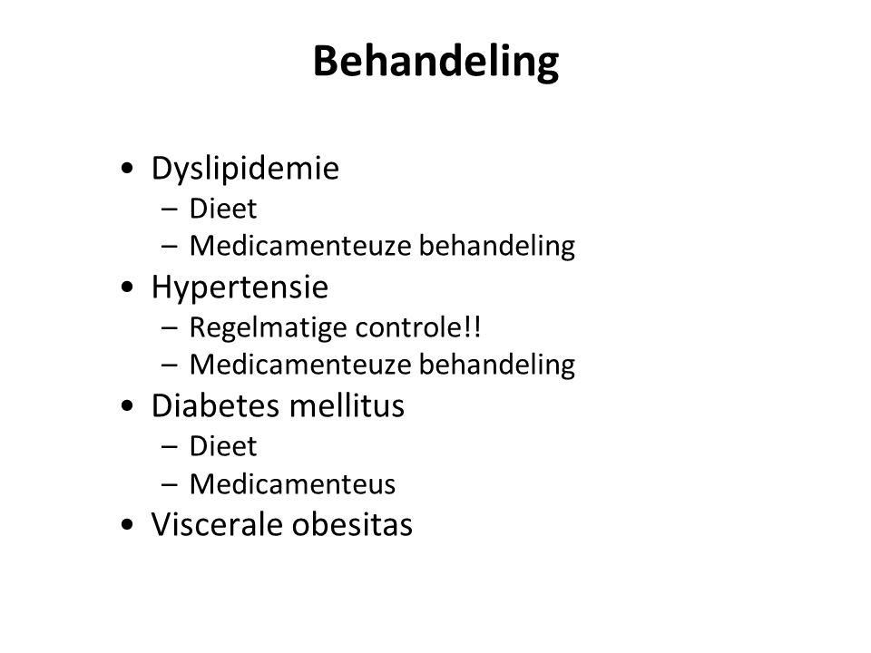 Behandeling Dyslipidemie –Dieet –Medicamenteuze behandeling Hypertensie –Regelmatige controle!! –Medicamenteuze behandeling Diabetes mellitus –Dieet –