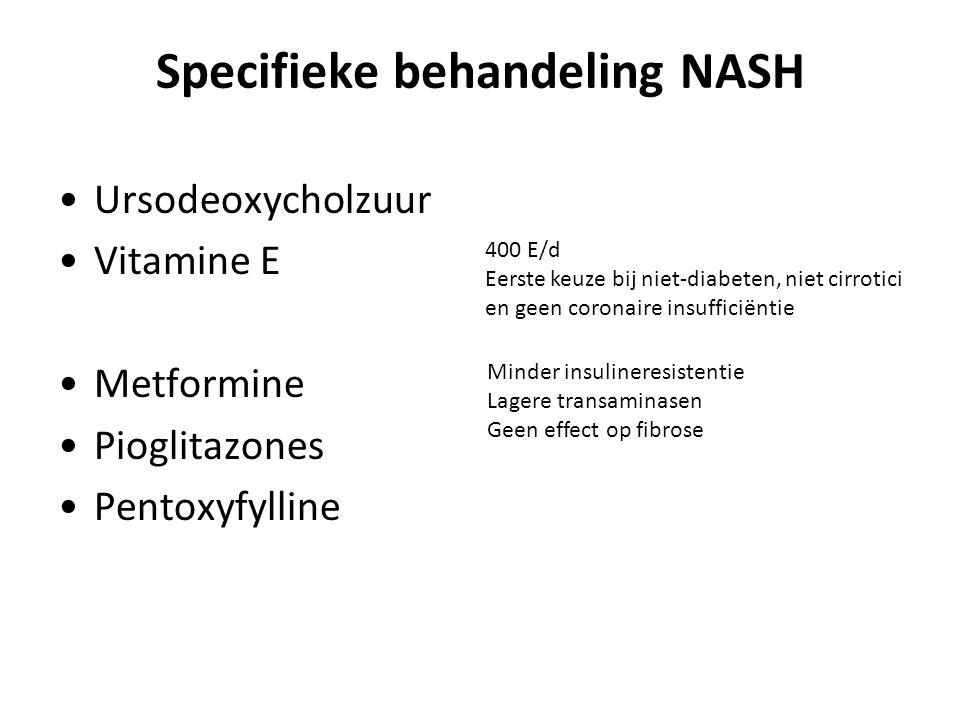 Specifieke behandeling NASH Ursodeoxycholzuur Vitamine E Metformine Pioglitazones Pentoxyfylline 400 E/d Eerste keuze bij niet-diabeten, niet cirrotic