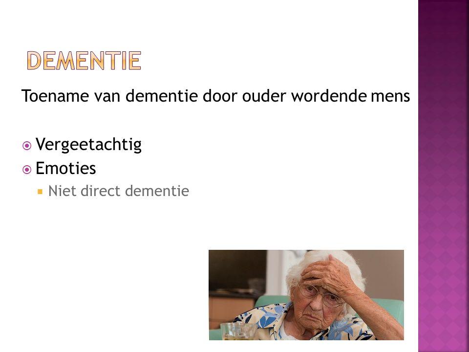 Toename van dementie door ouder wordende mens  Vergeetachtig  Emoties  Niet direct dementie