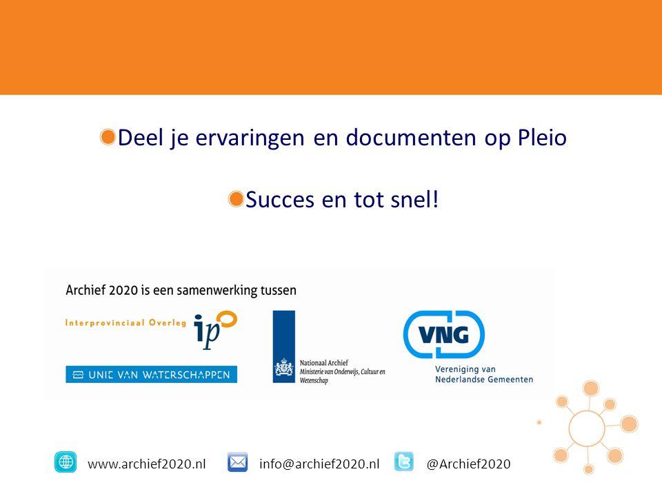 www.archief2020.nlinfo@archief2020.nl@Archief2020 Deel je ervaringen en documenten op Pleio Succes en tot snel!