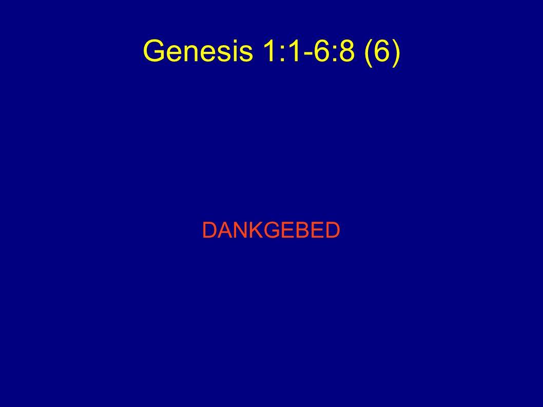 Genesis 1:1-6:8 (6) DANKGEBED