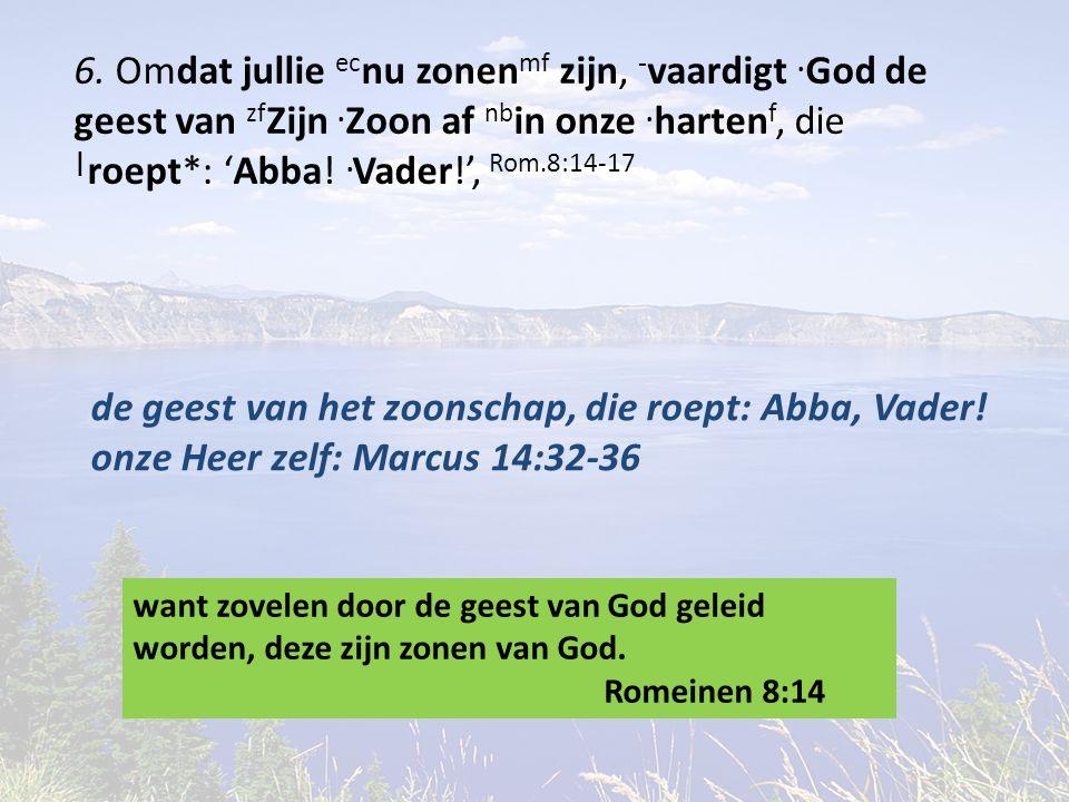 6. Omdat jullie ec nu zonen mf zijn, ‑ vaardigt. God de geest van zf Zijn.