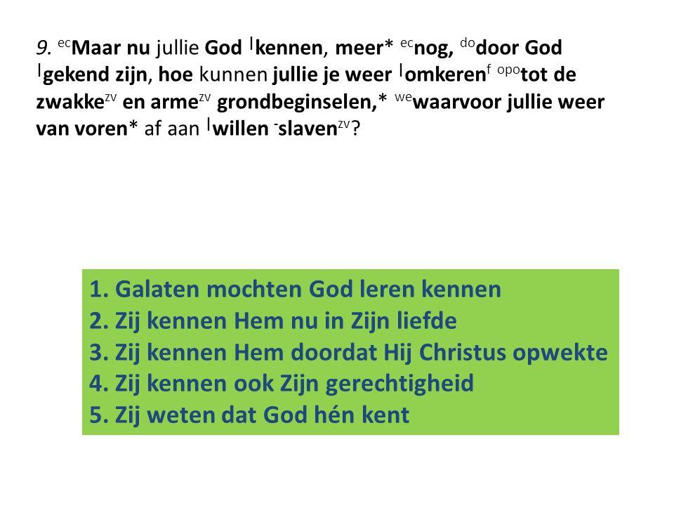 9. ec Maar nu jullie God   kennen, meer* ec nog, do door God   gekend zijn, hoe kunnen jullie je weer   omkeren f opo tot de zwakke zv en arme zv gron