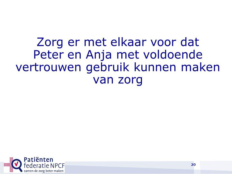 20 Zorg er met elkaar voor dat Peter en Anja met voldoende vertrouwen gebruik kunnen maken van zorg