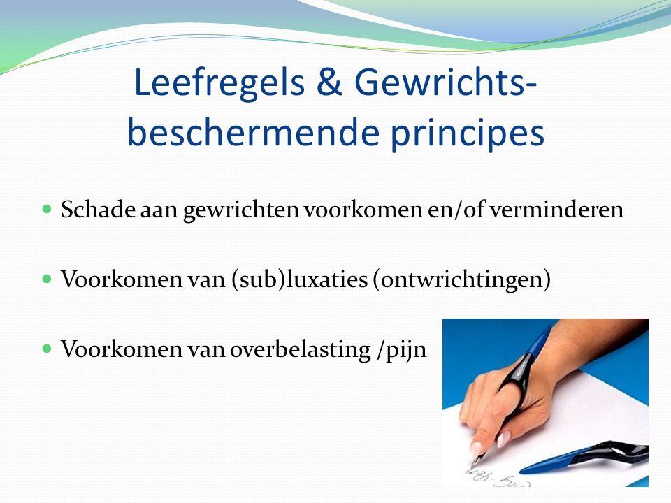 Leefregels & Gewrichts- beschermende principes Schade aan gewrichten voorkomen en/of verminderen Voorkomen van (sub)luxaties (ontwrichtingen) Voorkomen van overbelasting /pijn