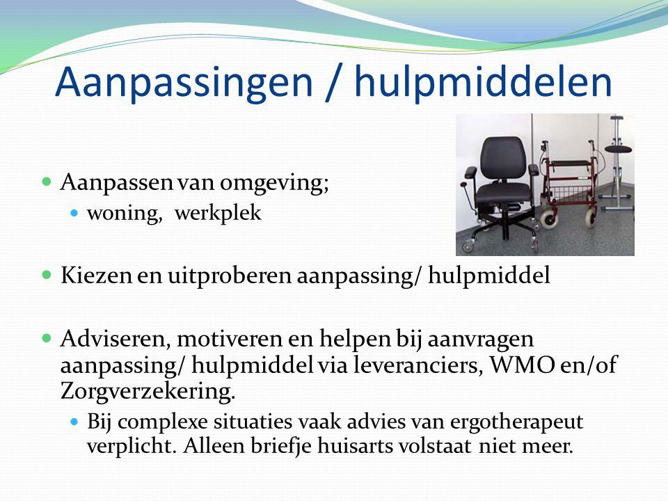 Aanpassingen / hulpmiddelen Aanpassen van omgeving; woning, werkplek Kiezen en uitproberen aanpassing/ hulpmiddel Adviseren, motiveren en helpen bij aanvragen aanpassing/ hulpmiddel via leveranciers, WMO en/of Zorgverzekering.