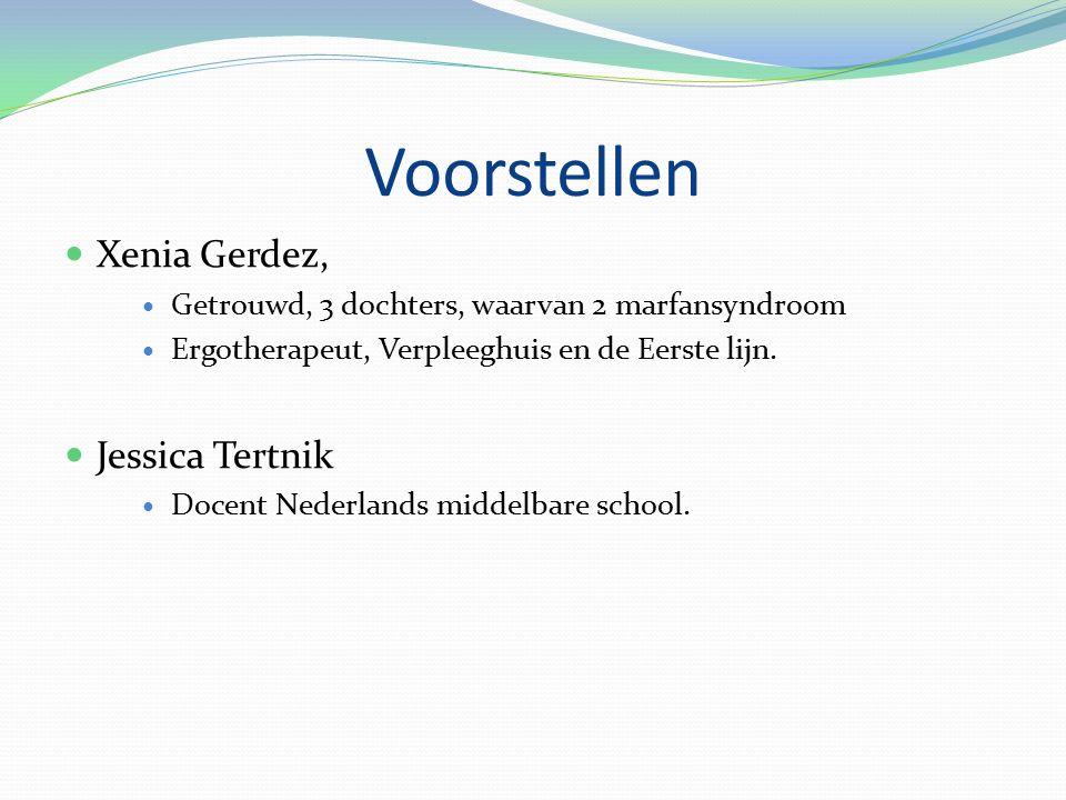 Voorstellen Xenia Gerdez, Getrouwd, 3 dochters, waarvan 2 marfansyndroom Ergotherapeut, Verpleeghuis en de Eerste lijn.