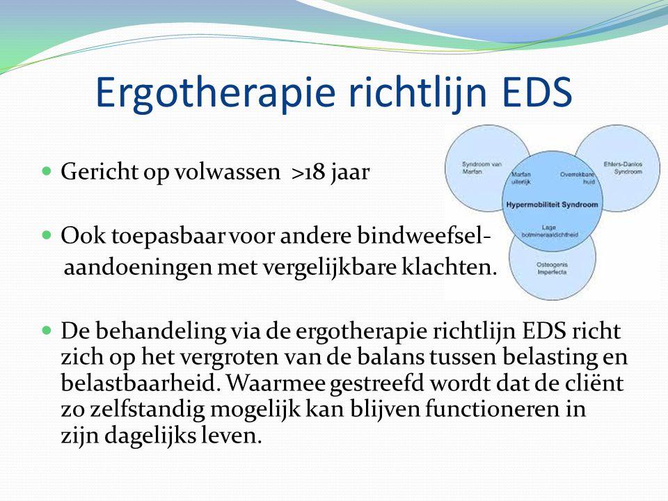 Ergotherapie richtlijn EDS Gericht op volwassen >18 jaar Ook toepasbaar voor andere bindweefsel- aandoeningen met vergelijkbare klachten.