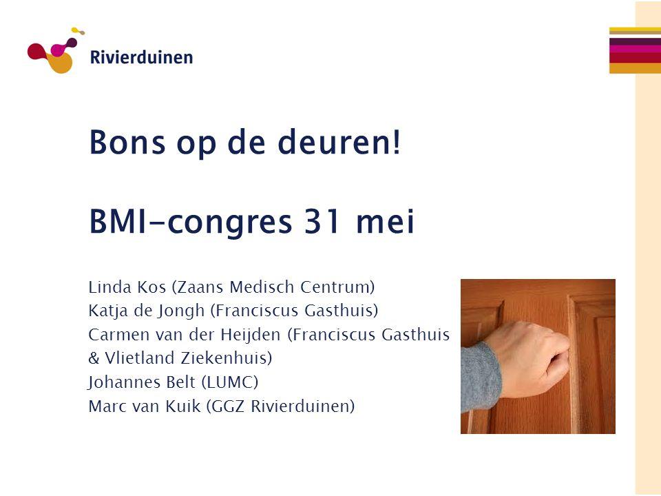 Bons op de deuren! BMI-congres 31 mei Linda Kos (Zaans Medisch Centrum) Katja de Jongh (Franciscus Gasthuis) Carmen van der Heijden (Franciscus Gasthu