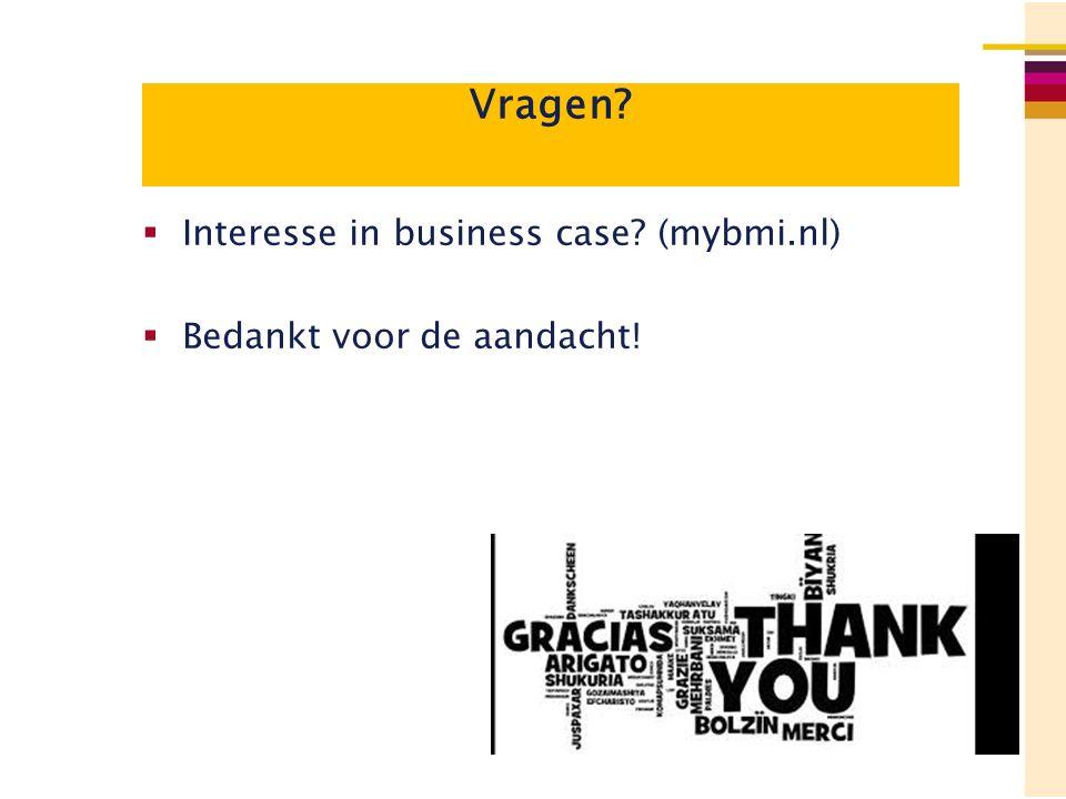 Vragen?  Interesse in business case? (mybmi.nl)  Bedankt voor de aandacht!