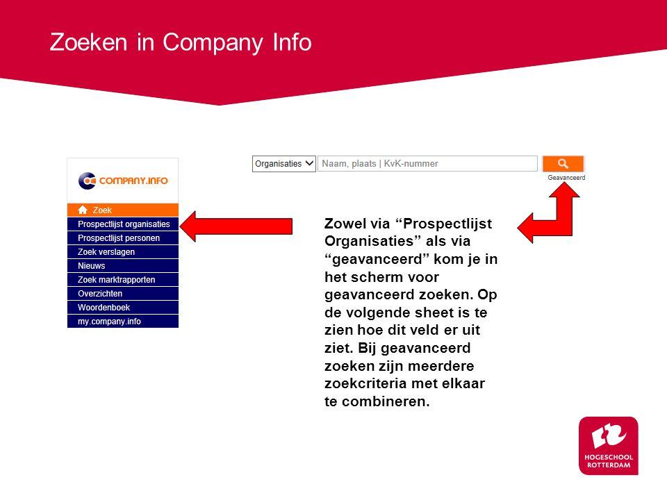 Zoeken in Company Info Zowel via Prospectlijst Organisaties als via geavanceerd kom je in het scherm voor geavanceerd zoeken.
