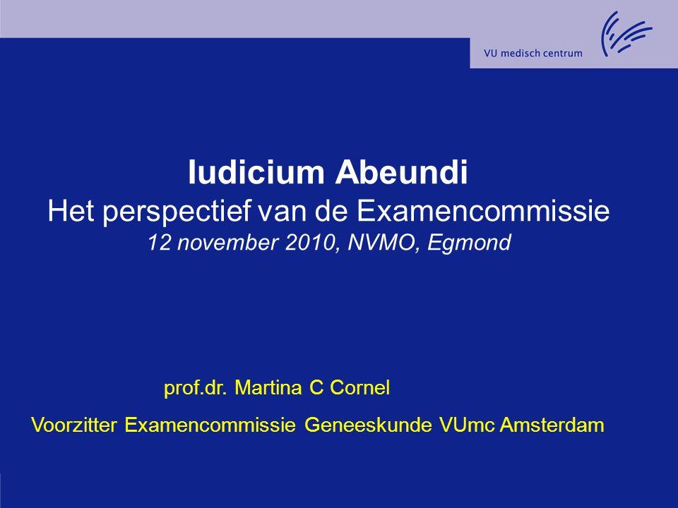 Iudicium Abeundi Het perspectief van de Examencommissie 12 november 2010, NVMO, Egmond prof.dr.
