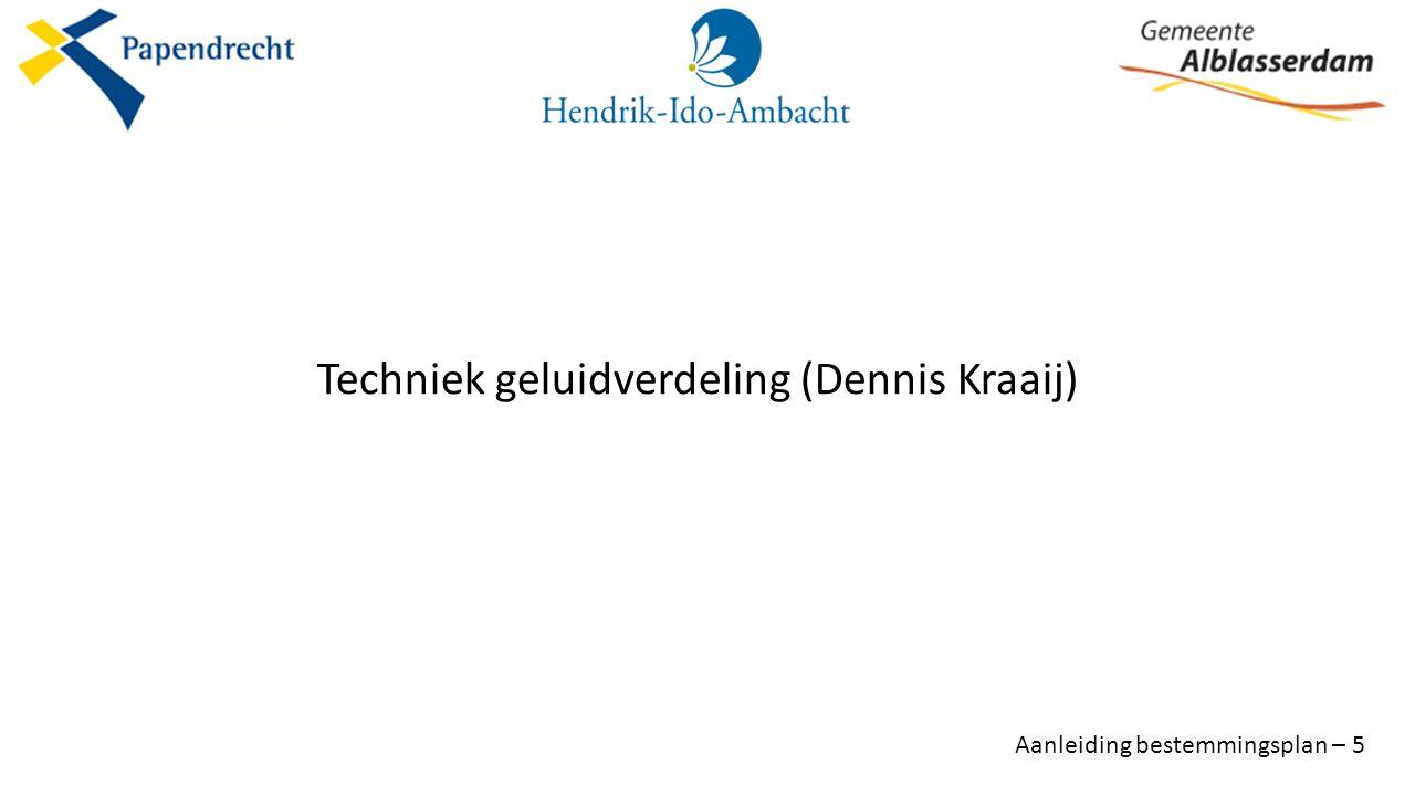 Techniek geluidverdeling (Dennis Kraaij) Aanleiding bestemmingsplan – 5