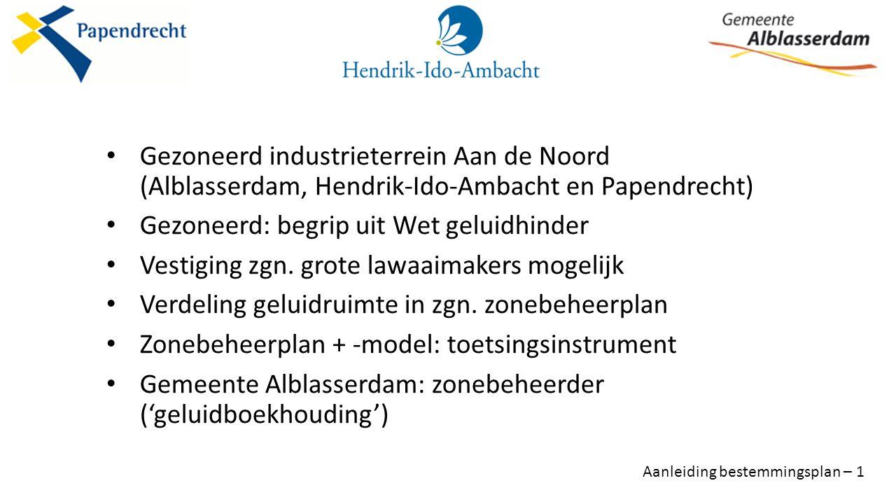Gezoneerd industrieterrein Aan de Noord (Alblasserdam, Hendrik-Ido-Ambacht en Papendrecht) Gezoneerd: begrip uit Wet geluidhinder Vestiging zgn.