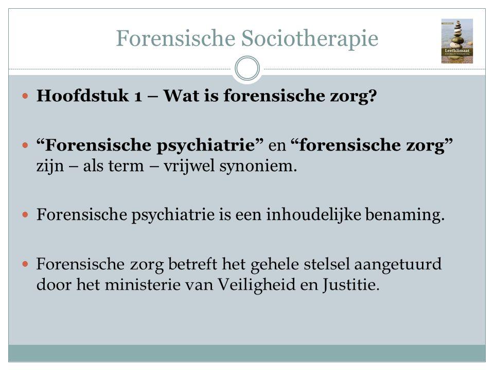 """Forensische Sociotherapie Hoofdstuk 1 – Wat is forensische zorg? """"Forensische psychiatrie"""" en """"forensische zorg"""" zijn – als term – vrijwel synoniem. F"""