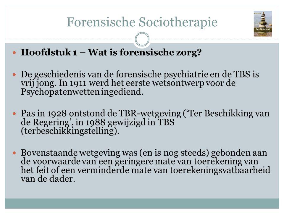 Forensische Sociotherapie Hoofdstuk 1 – Wat is forensische zorg? De geschiedenis van de forensische psychiatrie en de TBS is vrij jong. In 1911 werd h