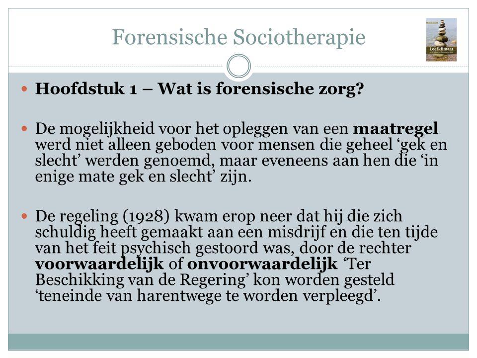 Forensische Sociotherapie Hoofdstuk 1 – Wat is forensische zorg? De mogelijkheid voor het opleggen van een maatregel werd niet alleen geboden voor men