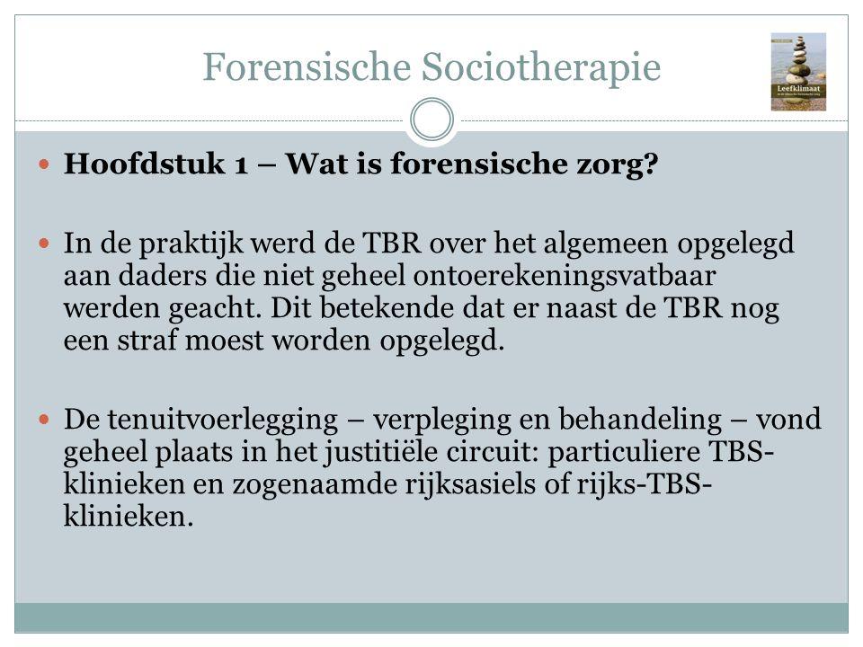 Forensische Sociotherapie Hoofdstuk 1 – Wat is forensische zorg? In de praktijk werd de TBR over het algemeen opgelegd aan daders die niet geheel onto