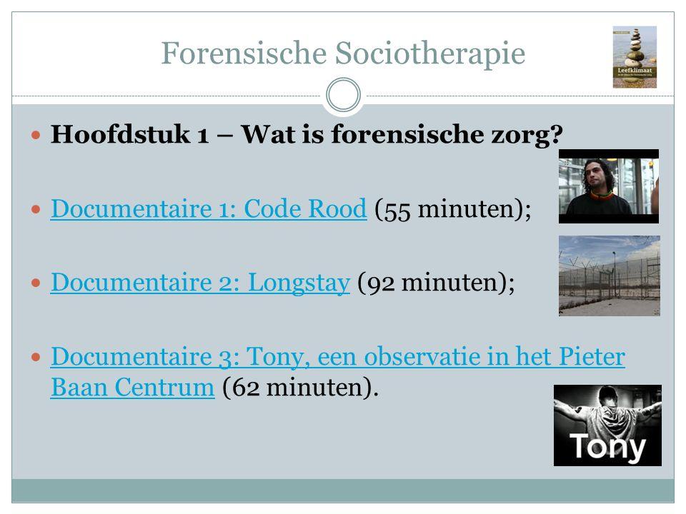 Forensische Sociotherapie Hoofdstuk 1 – Wat is forensische zorg? Documentaire 1: Code Rood (55 minuten); Documentaire 1: Code Rood Documentaire 2: Lon