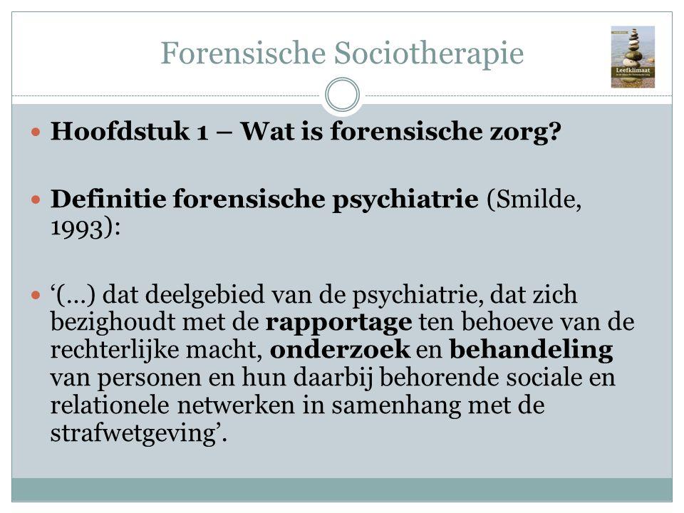 Forensische Sociotherapie Hoofdstuk 1 – Wat is forensische zorg? Definitie forensische psychiatrie (Smilde, 1993): '(…) dat deelgebied van de psychiat