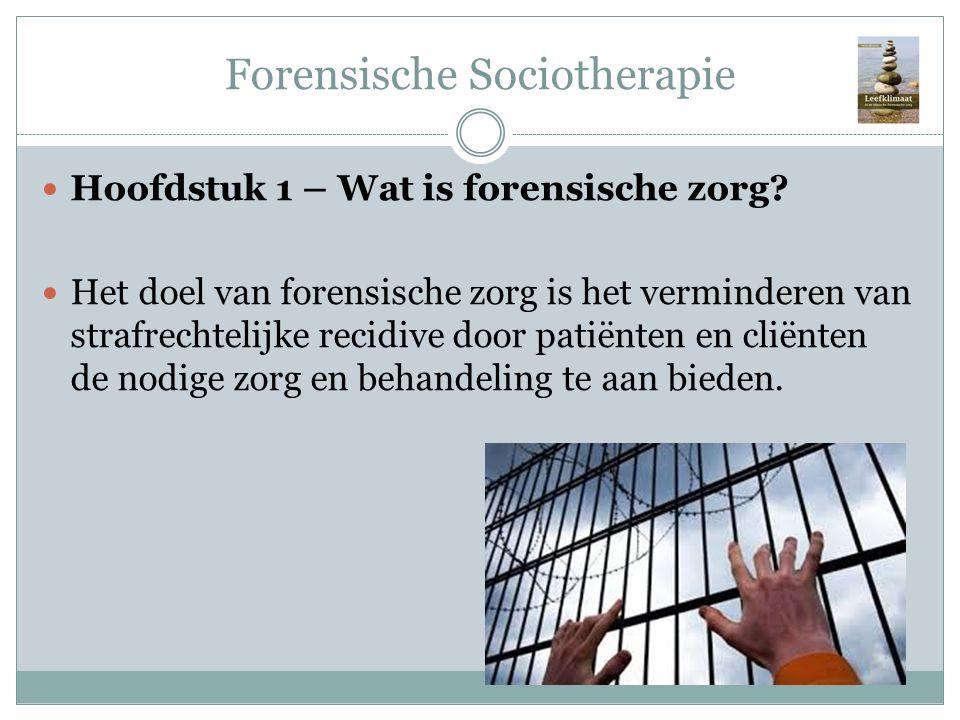 Forensische Sociotherapie Hoofdstuk 1 – Wat is forensische zorg? Het doel van forensische zorg is het verminderen van strafrechtelijke recidive door p