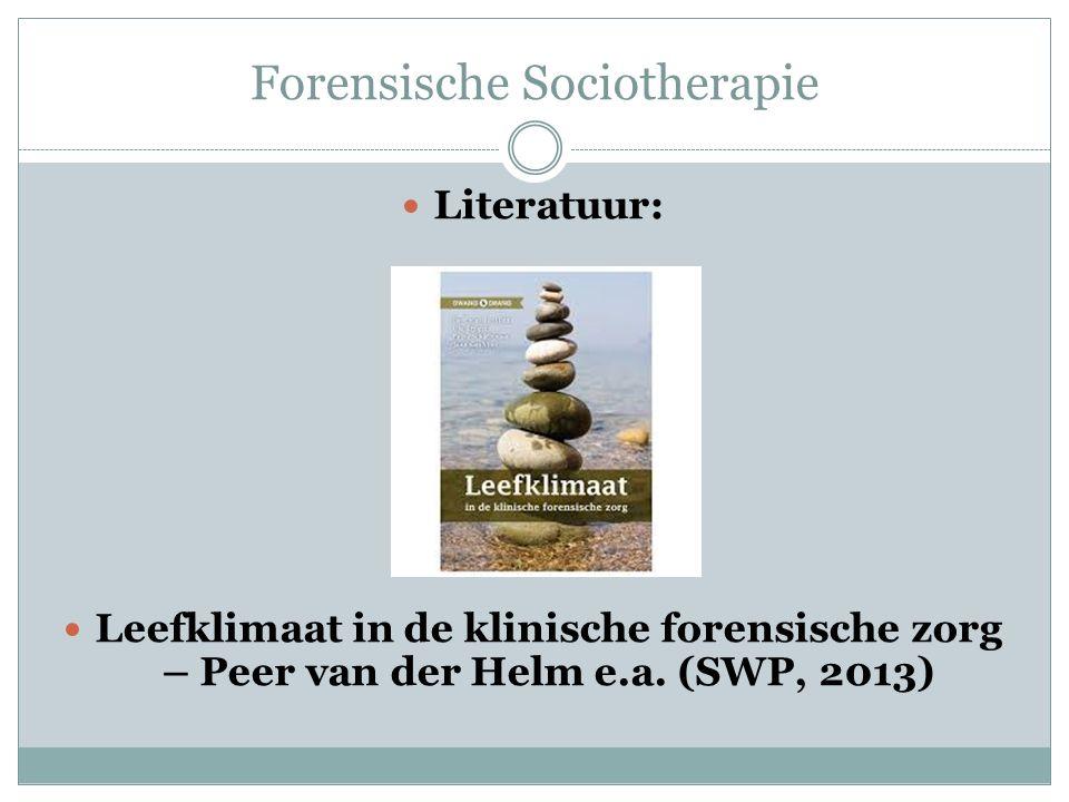 Literatuur: Leefklimaat in de klinische forensische zorg – Peer van der Helm e.a. (SWP, 2013)