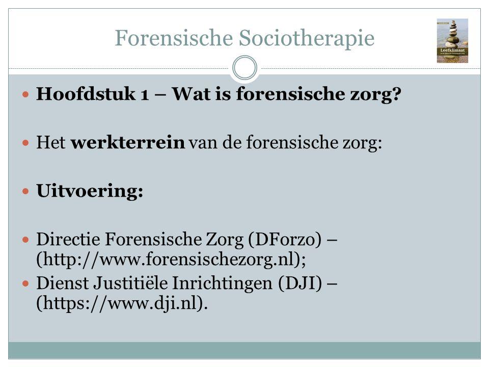 Forensische Sociotherapie Hoofdstuk 1 – Wat is forensische zorg? Het werkterrein van de forensische zorg: Uitvoering: Directie Forensische Zorg (DForz
