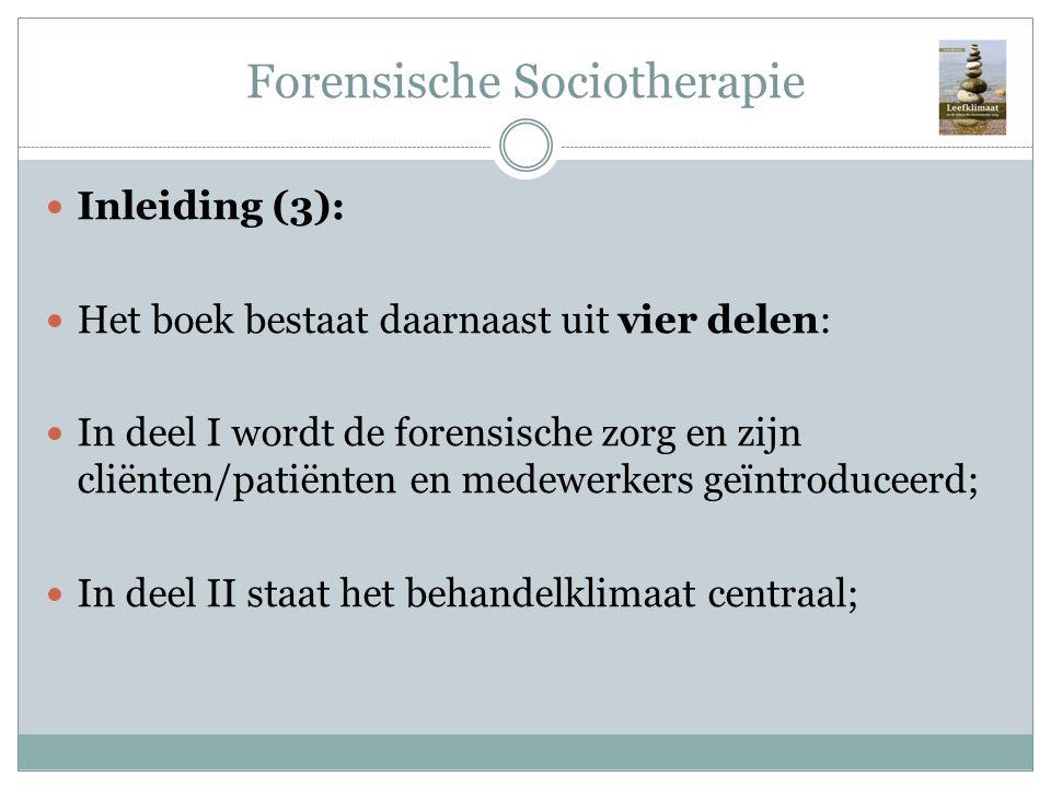 Forensische Sociotherapie Inleiding (3): Het boek bestaat daarnaast uit vier delen: In deel I wordt de forensische zorg en zijn cliënten/patiënten en