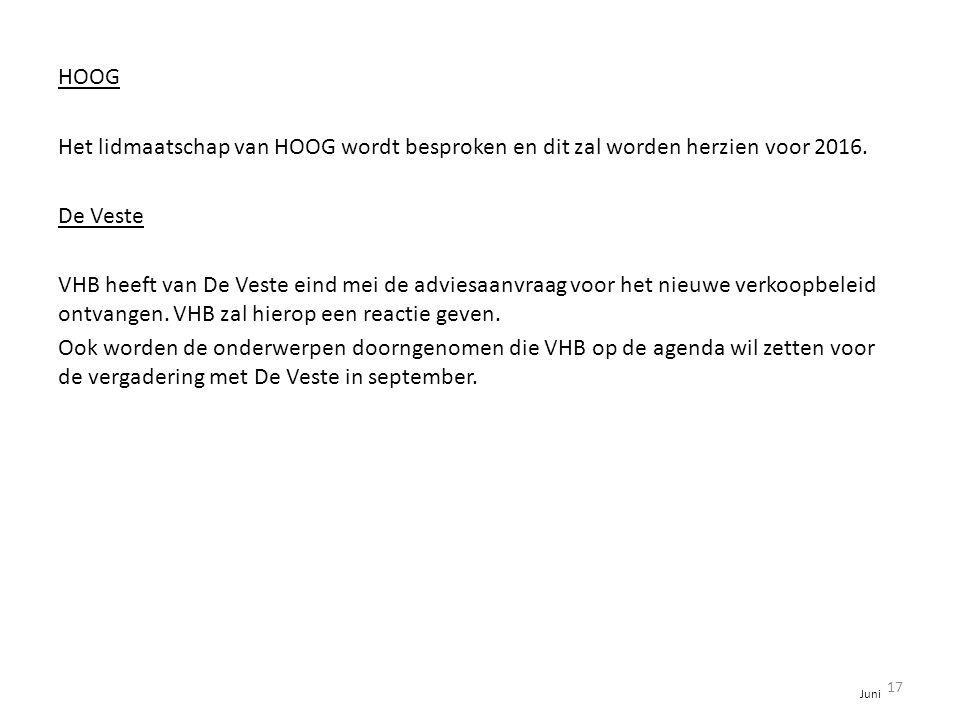 HOOG Het lidmaatschap van HOOG wordt besproken en dit zal worden herzien voor 2016. De Veste VHB heeft van De Veste eind mei de adviesaanvraag voor he