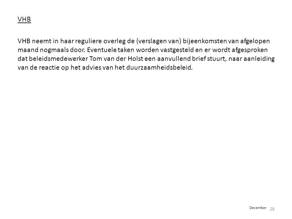 VHB VHB neemt in haar reguliere overleg de (verslagen van) bijeenkomsten van afgelopen maand nogmaals door. Eventuele taken worden vastgesteld en er w