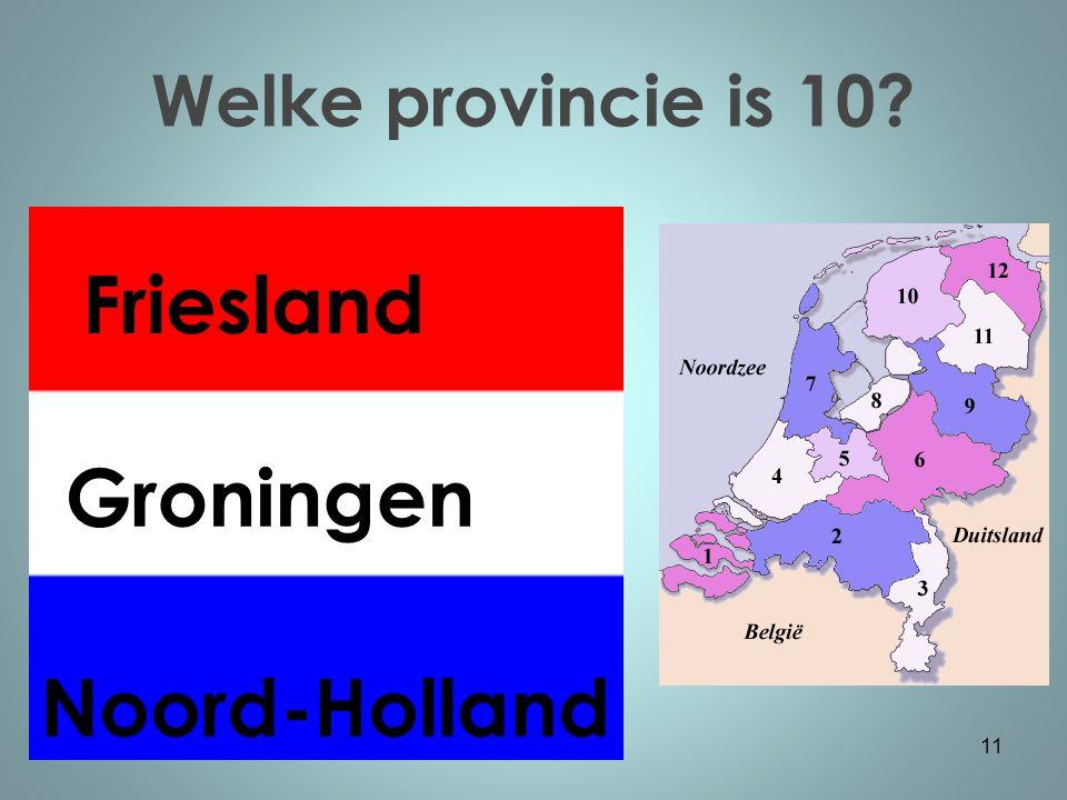 Welke provincie is 10 11 Noord-Holland Groningen Friesland