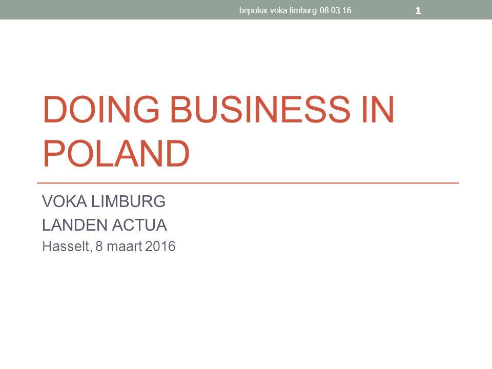 DOING BUSINESS IN POLAND VOKA LIMBURG LANDEN ACTUA Hasselt, 8 maart 2016 bepolux voka limburg 08 03 16 1