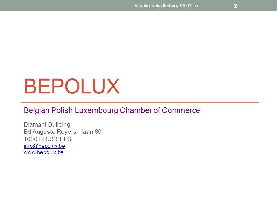 BEPOLUX Belgian Polish Luxembourg Chamber of Commerce Diamant Building Bd Auguste Reyers –laan 80 1030 BRUSSELS info@bepolux.be www.bepolux.be bepolux voka limburg 08 03 16 2
