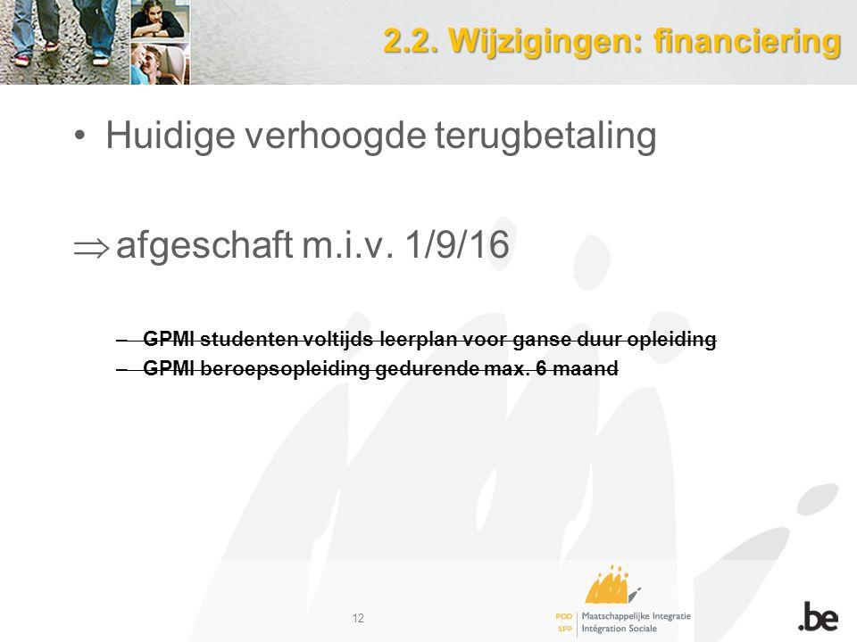 2.2. Wijzigingen: financiering Huidige verhoogde terugbetaling  afgeschaft m.i.v.