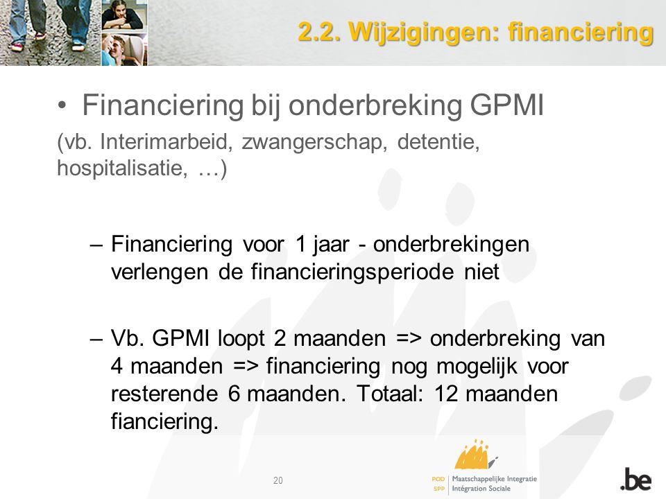 2.2. Wijzigingen: financiering Financiering bij onderbreking GPMI (vb.