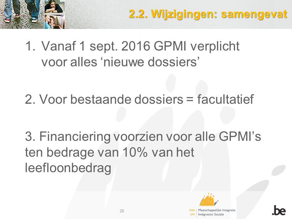 2.2. Wijzigingen: samengevat 1.Vanaf 1 sept. 2016 GPMI verplicht voor alles 'nieuwe dossiers' 2.