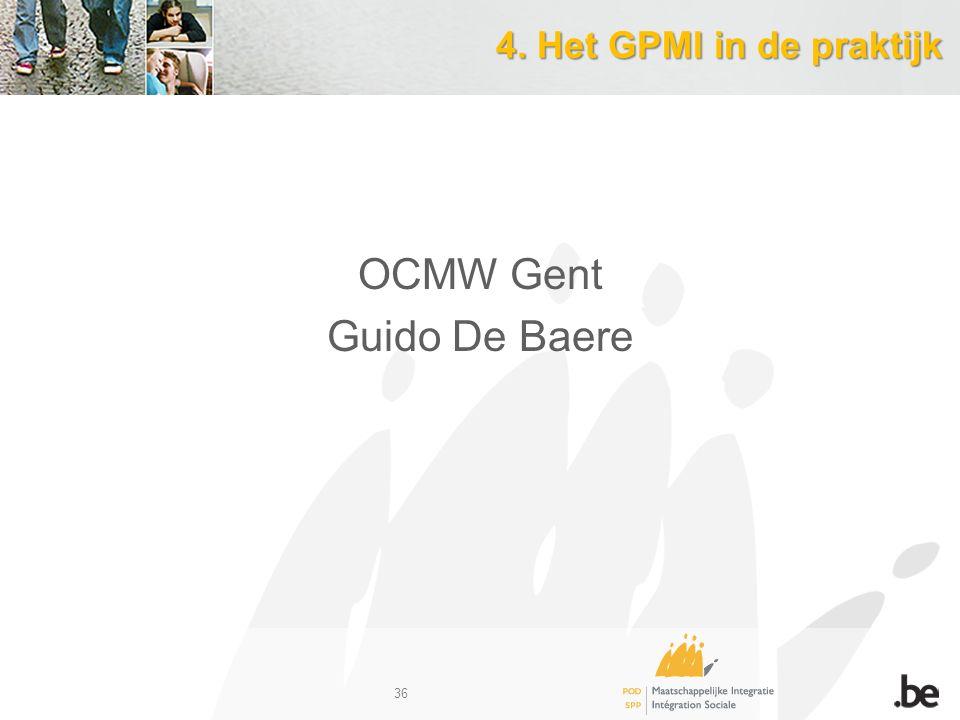 4. Het GPMI in de praktijk OCMW Gent Guido De Baere 36