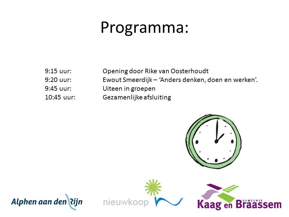 Programma: 9:15 uur: Opening door Rike van Oosterhoudt 9:20 uur:Ewout Smeerdijk – 'Anders denken, doen en werken'. 9:45 uur:Uiteen in groepen 10:45 uu