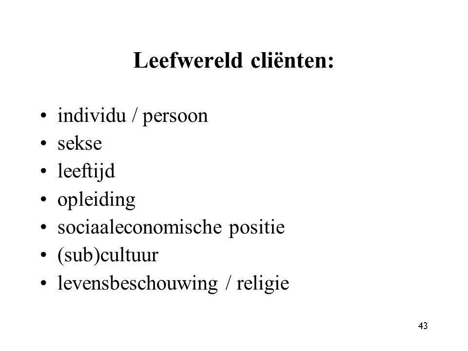 43 Leefwereld cliënten: individu / persoon sekse leeftijd opleiding sociaaleconomische positie (sub)cultuur levensbeschouwing / religie