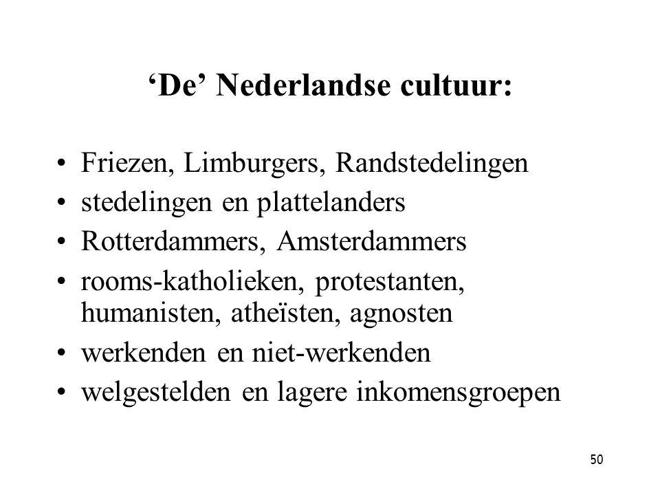 50 'De' Nederlandse cultuur: Friezen, Limburgers, Randstedelingen stedelingen en plattelanders Rotterdammers, Amsterdammers rooms-katholieken, protest