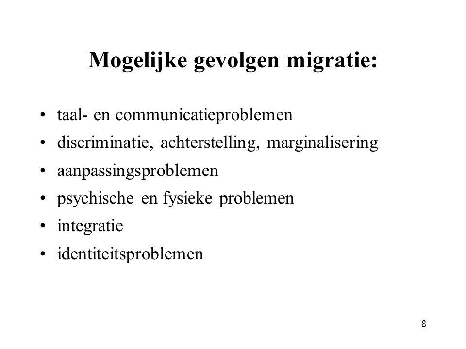 8 Mogelijke gevolgen migratie: taal- en communicatieproblemen discriminatie, achterstelling, marginalisering aanpassingsproblemen psychische en fysiek