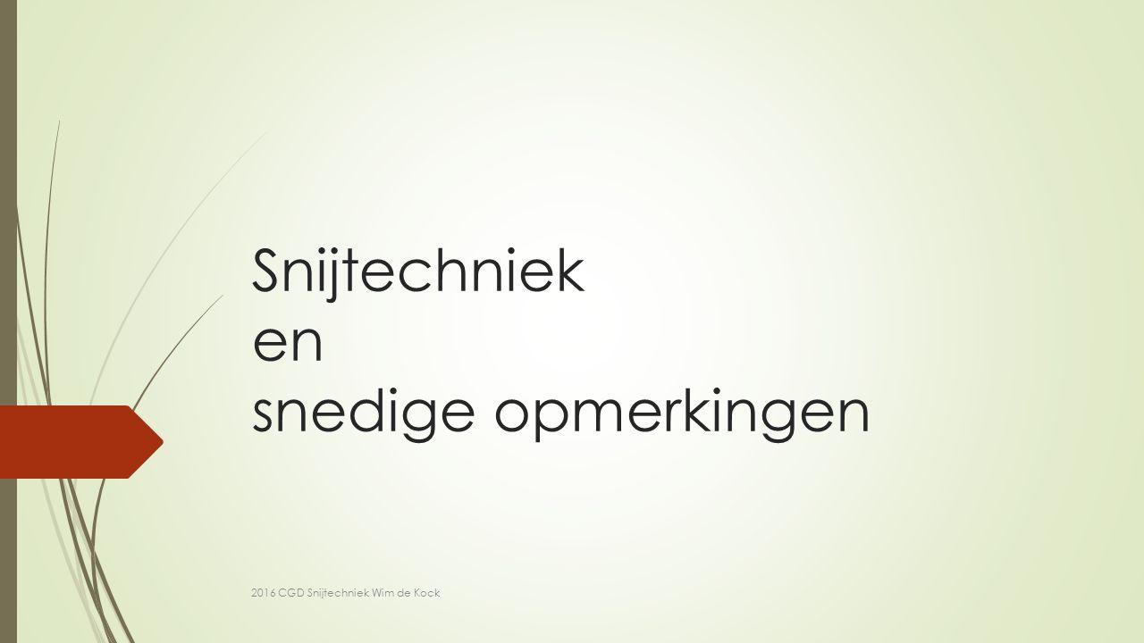 Snijtechniek en snedige opmerkingen 2016 CGD Snijtechniek Wim de Kock