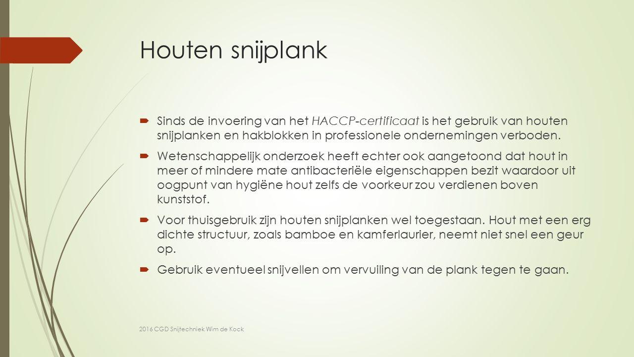 Houten snijplank  Sinds de invoering van het HACCP-certificaat is het gebruik van houten snijplanken en hakblokken in professionele ondernemingen verboden.
