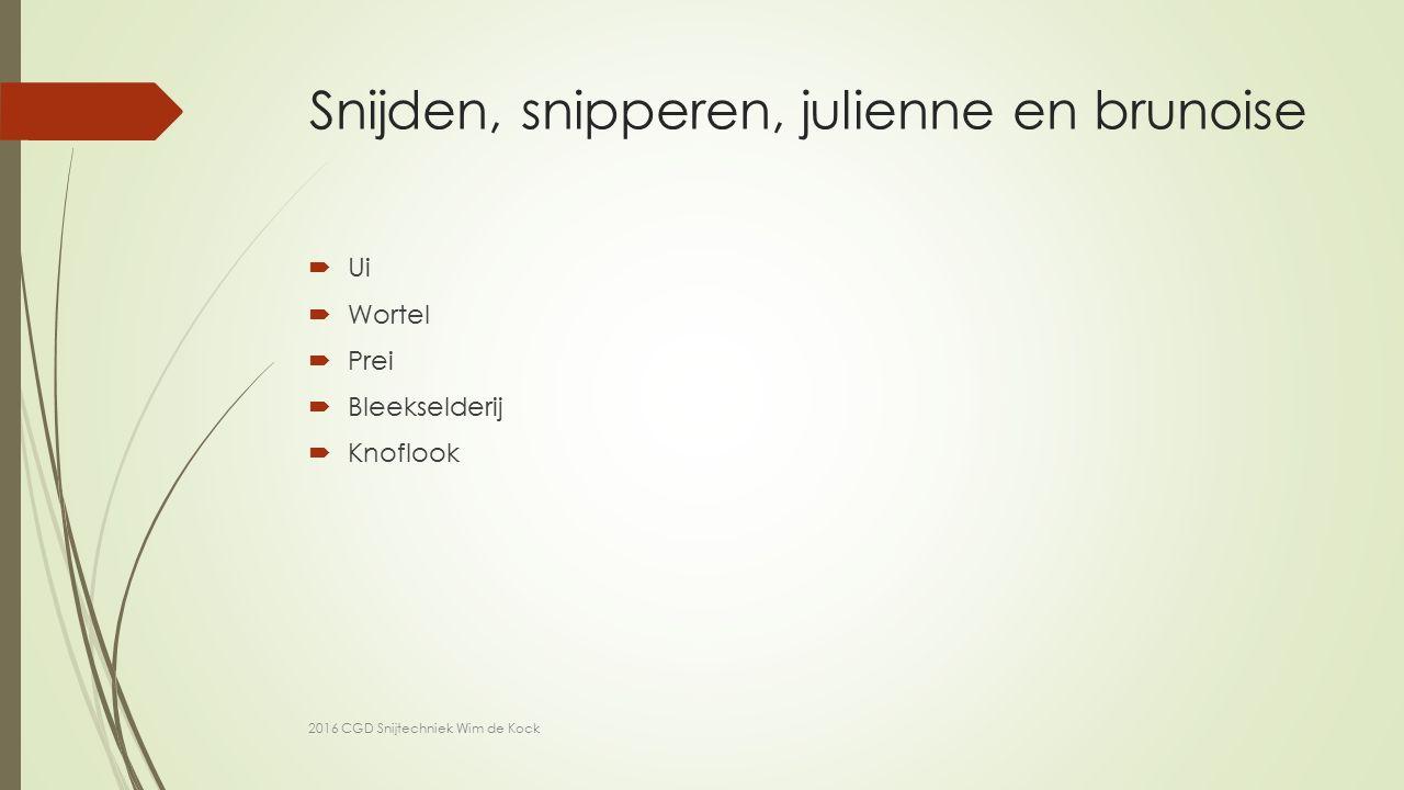 Snijden, snipperen, julienne en brunoise  Ui  Wortel  Prei  Bleekselderij  Knoflook 2016 CGD Snijtechniek Wim de Kock