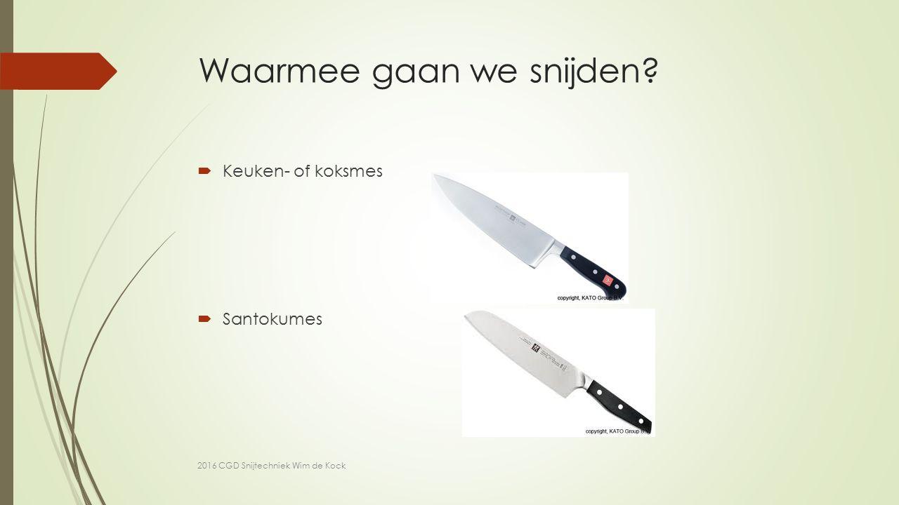 Waarmee gaan we snijden  Keuken- of koksmes  Santokumes 2016 CGD Snijtechniek Wim de Kock