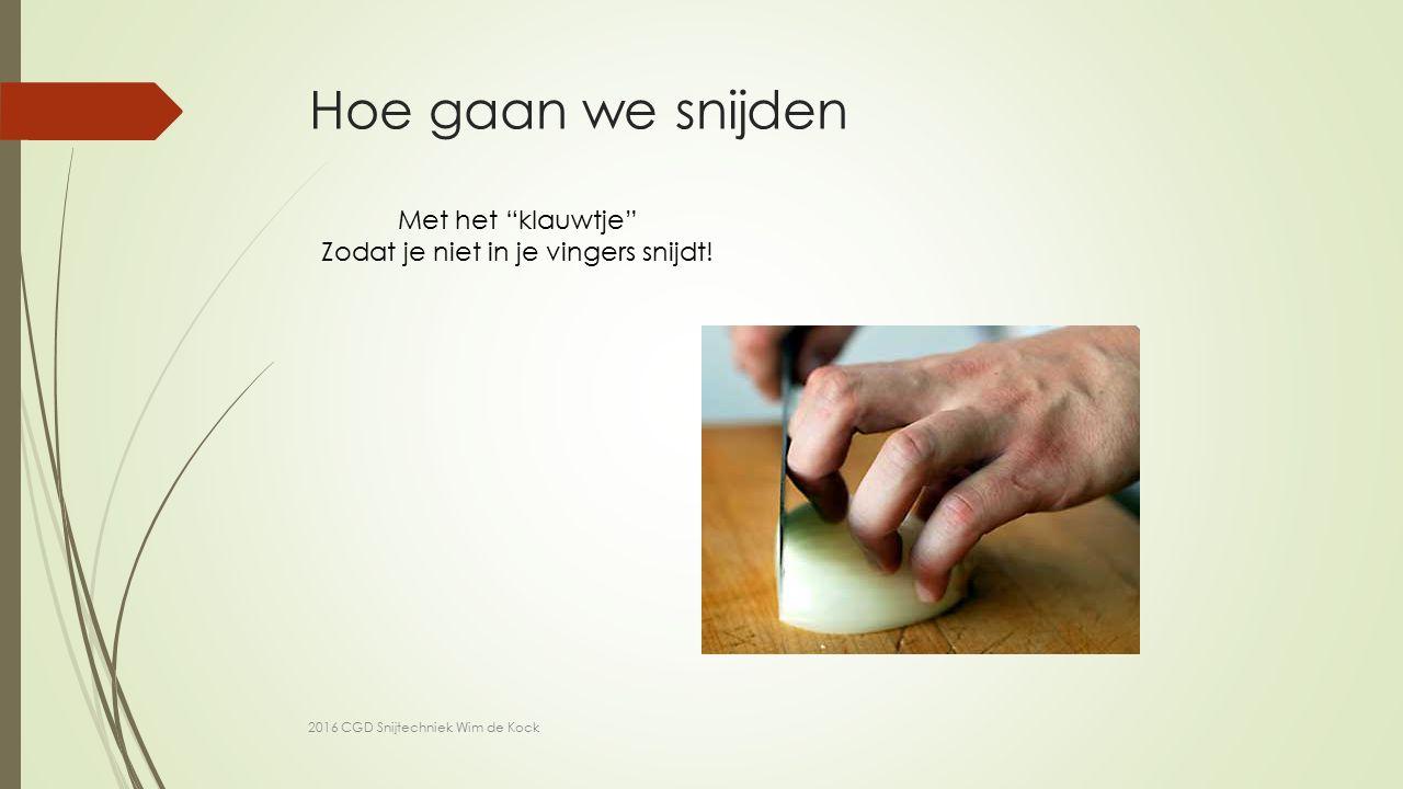 Hoe gaan we snijden 2016 CGD Snijtechniek Wim de Kock Met het klauwtje Zodat je niet in je vingers snijdt!