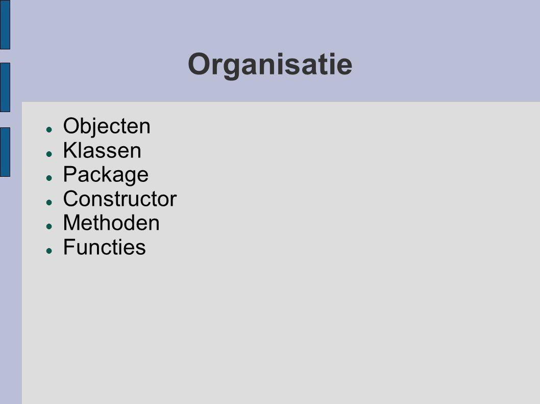 Organisatie Objecten Klassen Package Constructor Methoden Functies