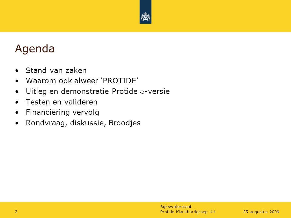 Rijkswaterstaat Protide Klankbordgroep #4225 augustus 2009 Agenda Stand van zaken Waarom ook alweer 'PROTIDE' Uitleg en demonstratie Protide -versie Testen en valideren Financiering vervolg Rondvraag, diskussie, Broodjes