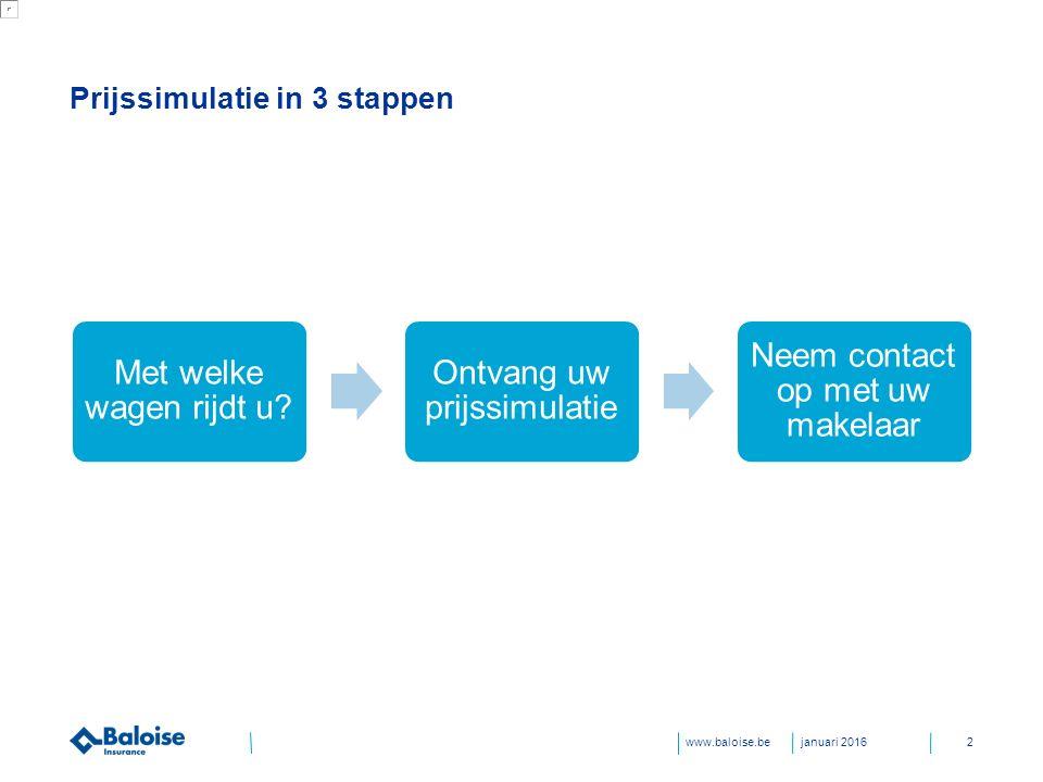 www.baloise.be Prijssimulatie in 3 stappen Met welke wagen rijdt u.