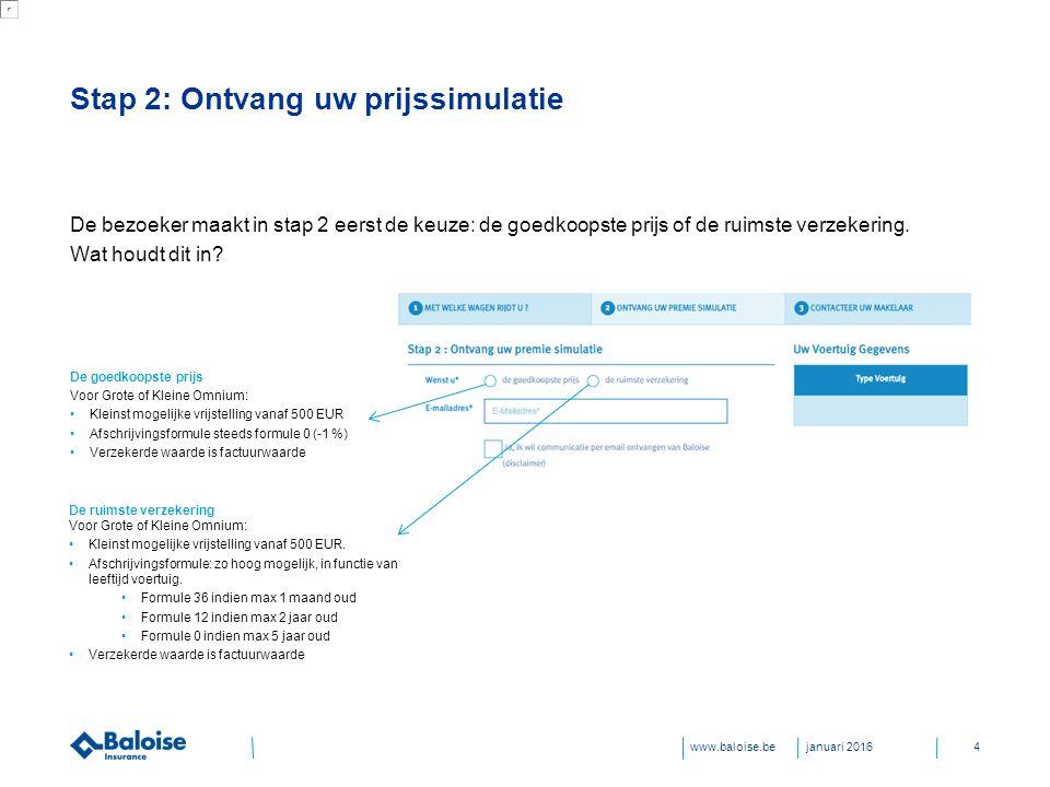 www.baloise.be Stap 2: Ontvang uw prijssimulatie De bezoeker maakt in stap 2 eerst de keuze: de goedkoopste prijs of de ruimste verzekering.